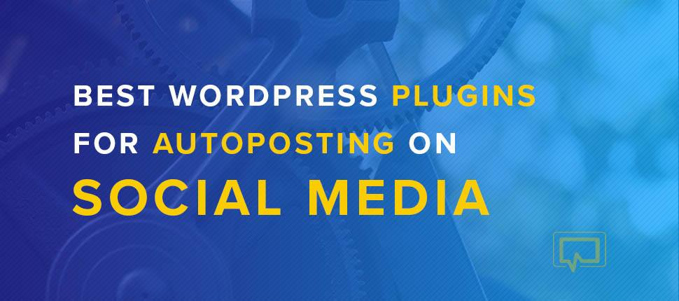 The Best WordPress Plugins for Social Media Auto Posting