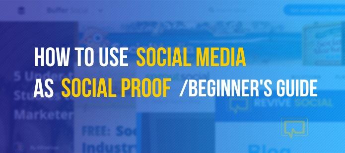 How to Use Social Media as Social Proof: Beginner's Guide