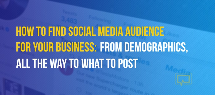 How to Find Social Media Audience for Your Business: From Demographics, All the Way to Which Platforms to Use and What to Post