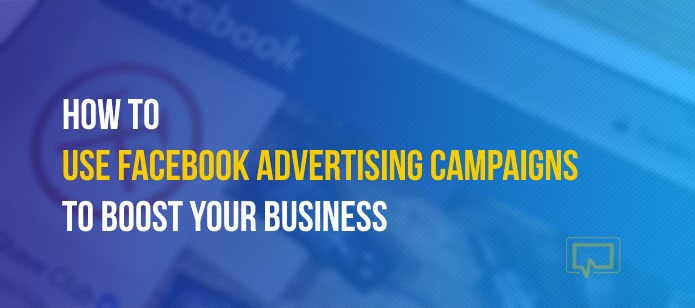 How to Use Facebook Advertising Campaigns to Boost Your Business
