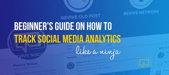 Beginner's Guide on How to Track Social Media Analytics Like a Ninja