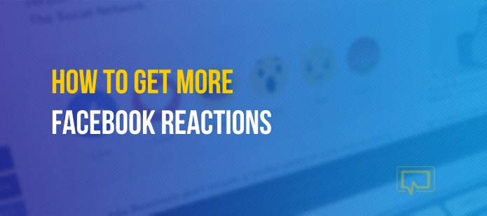 How to Get More Facebook Reactions (Plus Exactly Why They're Crucial for Your Brand)
