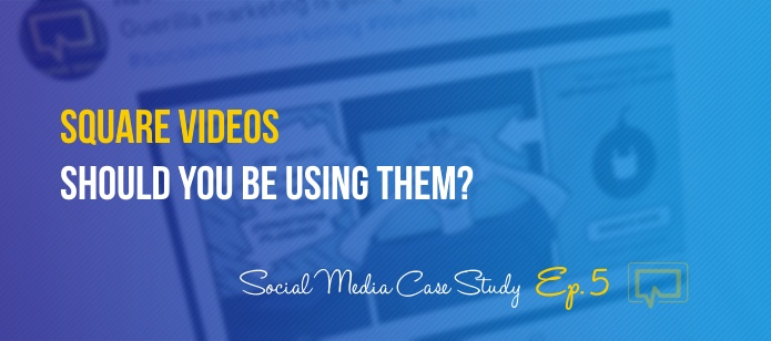 Square Videos: Should You Be Using Them? – Social Media Case Study Ep. #5