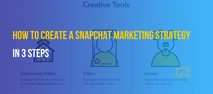How to Develop a Snapchat Marketing Strategy in 3 Steps