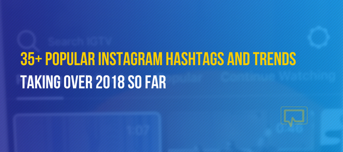 35+ Popular Instagram Hashtags and Trends Taking Over 2018 So Far