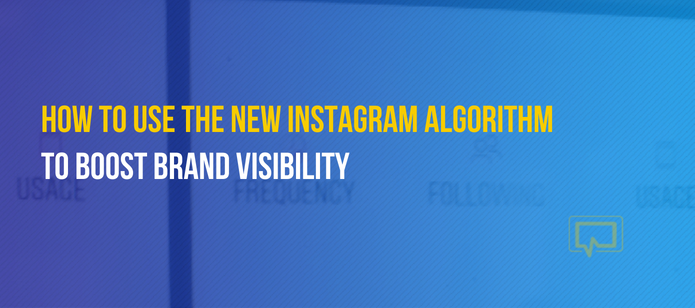 The New Instagram Algorithm: How to Use It to Boost Brand Visibility