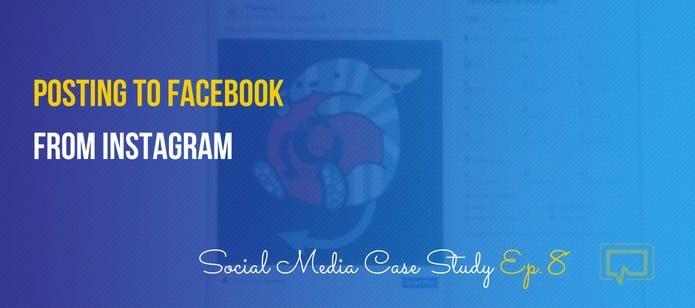 Posting to Facebook From Instagram – Social Media Case Study #8
