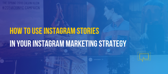 How to Use Instagram Stories in Your Instagram Marketing Strategy